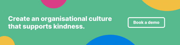 Create an organisational culture that supports kindness